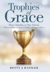 Trophies of Grace av Betty J Hassler (Innbundet)