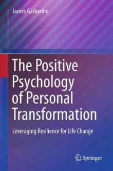 The Positive Psychology of Personal Transformation av James Garbarino (Heftet)