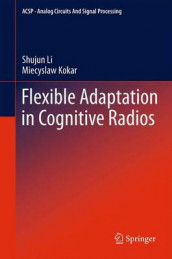 Flexible Adaptation in Cognitive Radios av Miecyslaw Kokar og Shujun Li (Heftet)