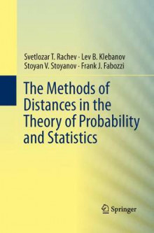 The Methods of Distances in the Theory of Probability and Statistics av Svetlozar T. Rachev, Lev Klebanov, Stoyan V. Stoyanov og Frank J. Fabozzi (Heftet)
