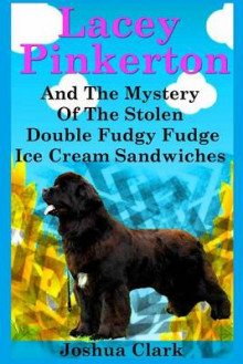 Lacey Pinkerton and the Mystery of the Stolen Double Fudgy Fudge Ice Cream Sandwiches av Joshua Clark (Heftet)
