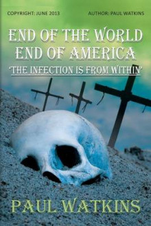 End of the World, End of America, 'The Infection Is from Within' av Paul Watkins (Heftet)