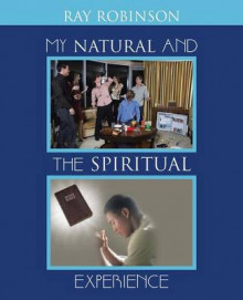 My Natural and the Spiritual Experience av Ray Robinson (Heftet)