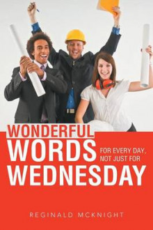 Wonderful Words for Every Day, Not Just for Wednesday av Reginald McKnight (Heftet)