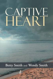Captive Heart av Betty Smith og Wendy Smith (Heftet)
