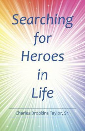 Searching for Heroes in Life av Charles Brookins Taylor Sr (Heftet)