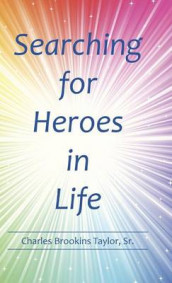 Searching for Heroes in Life av Charles Brookins Taylor Sr (Innbundet)