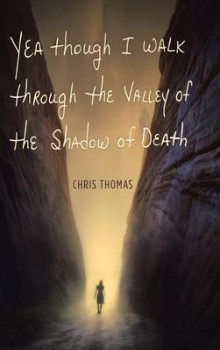 Yea Though I Walk Through the Valley of the Shadow of Death av Chris Thomas (Innbundet)