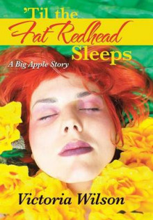 'Til the Fat Redhead Sleeps av Victoria Wilson (Innbundet)