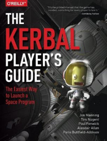 The Kerbal Player's Guide av Jon Manning, Alasdair Allan, Tim Nugent, Paris Buttfield-Addison og Paul Fenwick (Heftet)