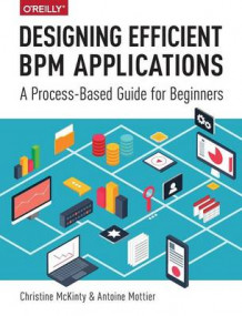 Designing Efficient BPM Applications av Christine McKInty og Antoine Mottier (Heftet)