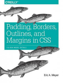 Padding, Borders, Outlines, and Margins in CSS av Eric A. Meyer (Heftet)