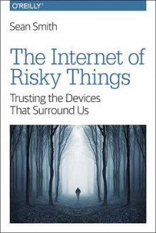 The Internet of Risky Things av Sean Smith (Heftet)