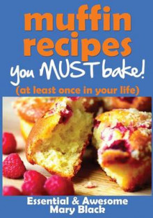 Muffin Recipes You Must Bake! (at Least Once in Your Life) av Mary Black (Heftet)