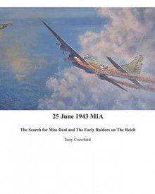 25 June 1943 MIA the Search for Miss Deal and the Early Raiders on the Reich av Tony Crawford (Heftet)