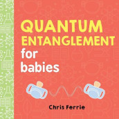 Quantum Entanglement for Babies av Chris Ferrie (Kartonert)