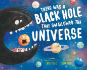 There Was a Black Hole That Swallowed the Universe av Chris Ferrie (Innbundet)
