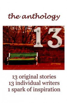 13 the Anthology av Nick Keller, Francesca Mansfield og J W Nelson (Heftet)