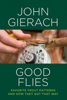 Good Flies av John Gierach (Innbundet)