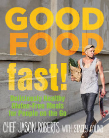 Good Food-Fast! av Jason Roberts og Stacey Colino (Innbundet)