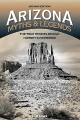 Omslag - Arizona Myths and Legends: The True Stories Behind History's Mysteries