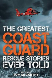The Greatest Coast Guard Rescue Stories Ever Told av Tom McCarthy (Heftet)