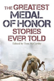 The Greatest Medal of Honor Stories Ever Told av Tom McCarthy (Heftet)