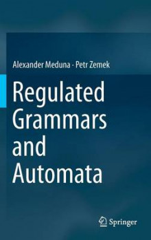 Regulated Grammars and Automata av Alexander Meduna og Petr Zemek (Innbundet)