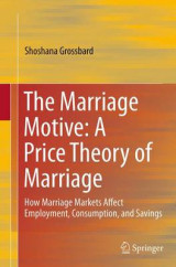 Omslag - The Marriage Motive: A Price Theory of Marriage