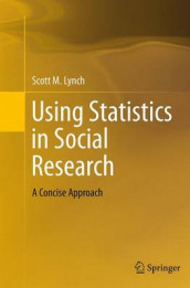 Using Statistics in Social Research av Scott M. Lynch (Heftet)