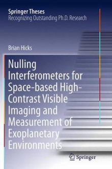 Nulling Interferometers for Space-Based High-Contrast Visible Imaging and Measurement of Exoplanetary Environments av Brian Hicks (Heftet)