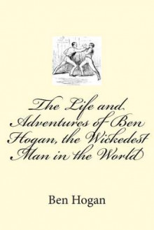 The Life and Adventures of Ben Hogan, the Wickedest Man in the World av Ben Hogan (Heftet)