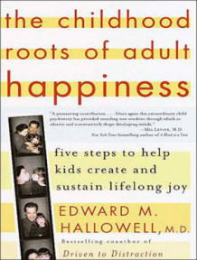 The Childhood Roots of Adult Happiness av Edward M. Hallowell (Lydbok-CD)