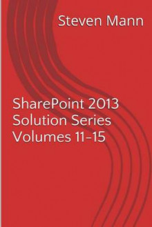 Sharepoint 2013 Solution Series Volumes 11-15 av Steven Mann (Heftet)