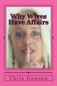 Why Wives Have Affairs av Chris Dawson (Heftet)