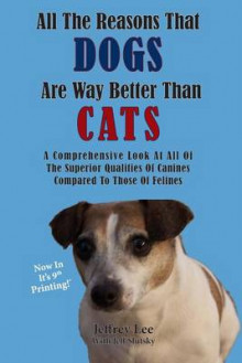 All the Reasons That Dogs Are Way Better Than Cats av Jeffrey Lee (Heftet)