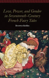 Omslag - Love, Power, and Gender in Seventeenth-Century French Fairy Tales