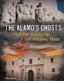 The Alamo's Ghosts and Other Hauntings of San Antonio, Texas av Matt Chandler (Innbundet)