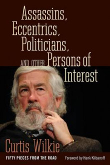 Assassins, Eccentrics, Politicians, and Other Persons of Interest av Curtis Wilkie (Heftet)