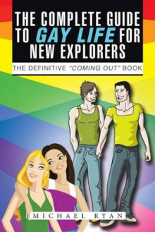 The Complete Guide to Gay Life for New Explorers: The Definitive Coming Out Book av Michael Ryan (Innbundet)