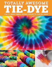 Totally Awesome Tie-Dye av Suzanne McNeill (Heftet)