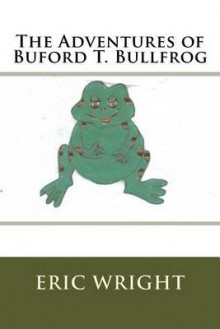 The Adventures of Buford T. Bullfrog av Eric Wright (Heftet)