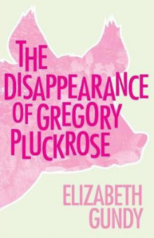The Disappearance of Gregory Pluckrose av Elizabeth Gundy (Heftet)