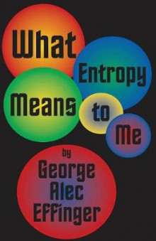 What Entropy Means to Me av George Alec Effinger (Heftet)