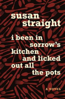 I Been in Sorrow's Kitchen and Licked Out All the Pots av Susan Straight (Heftet)