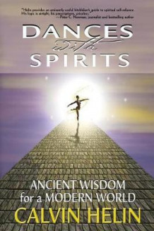 Dances with Spirits: Ancient Wisdom for a Modern World av Calvin Helin (Heftet)
