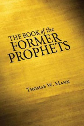 The Book of the Former Prophets av Thomas W Mann (Innbundet)