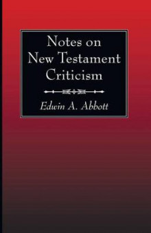 Notes on New Testament Criticism av Edwin A Abbott (Heftet)