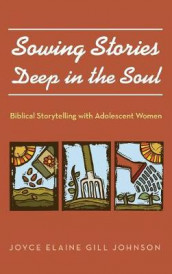 Sowing Stories Deep in the Soul av Joyce Elaine Gill Johnson (Innbundet)