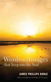 Words and Images that Seep into the Soul av William P Lancaster og James Phillips Noble (Innbundet)